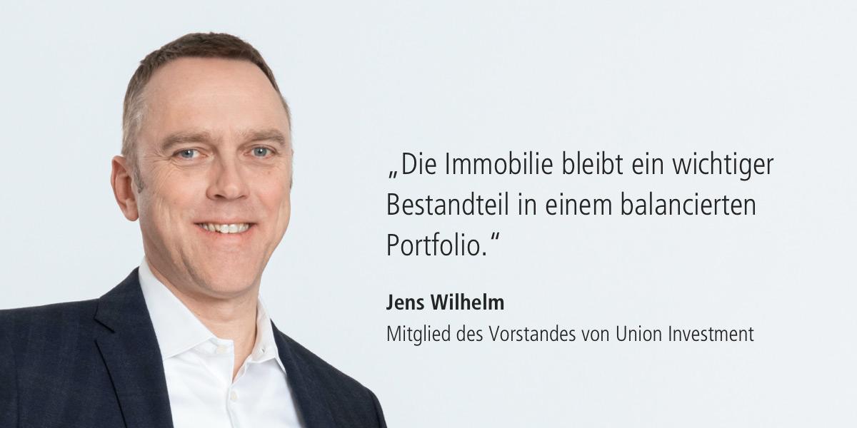 Zitat: Die Immobilie bleibt ein wichtiger Bestandteil in einem balancierten Portfolio. - Jens Wilhelm (Mitglied des Vorstandes von Union Investment)